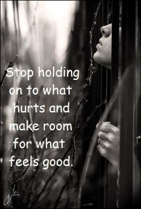 3 stop holding on to what hurts and make room for what feels good